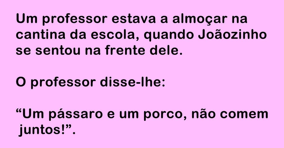 O Joãozinho com o professor na cantina